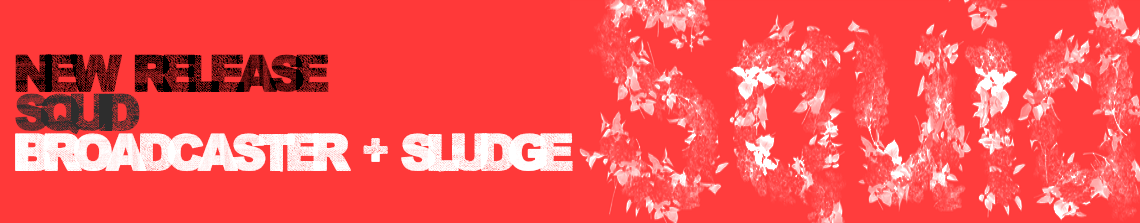 New Release Squid Broiadcaster + Sludge Featured Image
